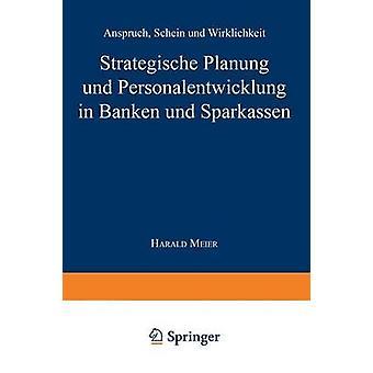 Strategische Planung und Personalentwicklung in Banken und Sparkassen  Anspruch Schein und Wirklichkeit by Meier & Harald