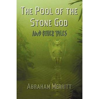 The Pool of the Stone God and Other Tales by Merritt & Abraham Grace