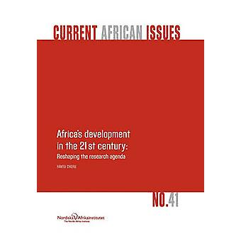 Africas development in the 21st century Reshaping the research agenda by Cheru & Fantu
