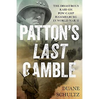 PattonS Last Gamble  The Disastrous Raid on POW Camp Hammelburg in World War II by Duane Schultz