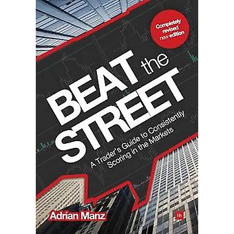 Beat the Street - A Trader's Guide to Consistently Scoring in the Mark