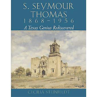 S.Seymour Thomas - 1868-1956 - A Texas Genius Rediscovered by Cecilia