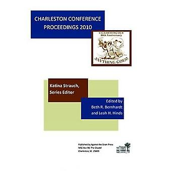 Charleston Conference Proceedings - 2010 - Anything Goes by Katina P.