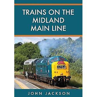 Trains on the Midland Main Line by John Jackson - 9781445676005 Book