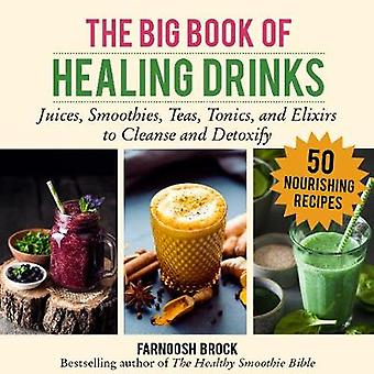 The Big Book of Healing Drinks - Juices - Smoothies - Thee - Tonics -