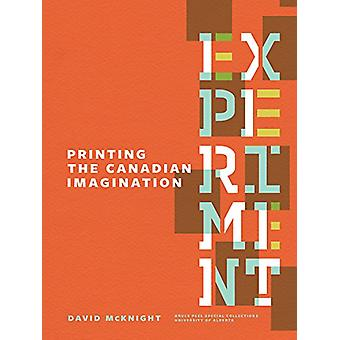 Experiment - Printing the Canadian Imagination - Highlights from the Da