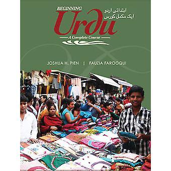 Beginning Urdu - A Complete Course by Joshua H. Pien - Fauzia Farooqui
