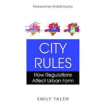 City Rules - How Regulations Affect Urban Form (2.) von Emily Talen -