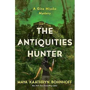 The Antiquities Hunter - A Gina Miyoko Mystery by Maya Kaathryn Bohnho