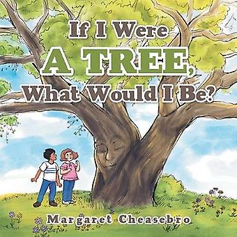 If I Were a Tree - What Would I Be? by Margaret Cheasebro - 978198224