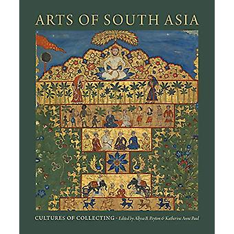 Arts of South Asia - Cultures of Collecting par Allysa B. Peyton - 9781
