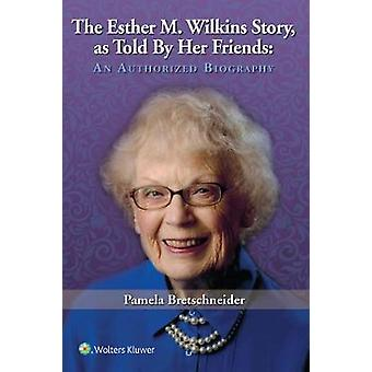 The Esther M. Wilkins Story - As Told by Her Friends - An Authorized Bi
