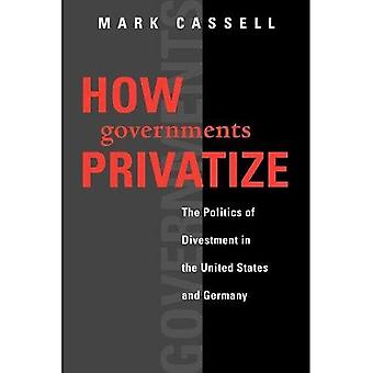 How Governments Privatize: The Politics of Divestment in the United States and Germany (American Governance and Public Policy)