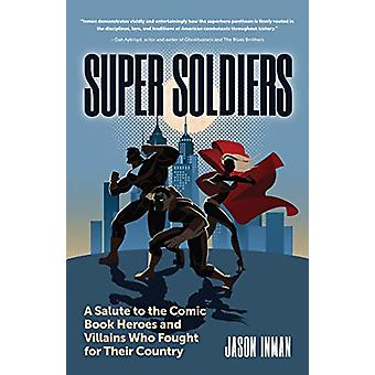 Super Soldiers - A Salute to the Comic Book Heroes and Villains Who Fo