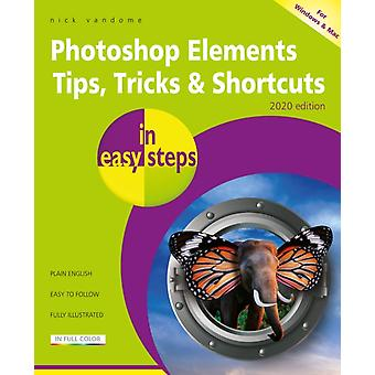 Photoshop Elements 2020 Tips Tricks  Shortcuts In Easy Steps by Nick Vandome