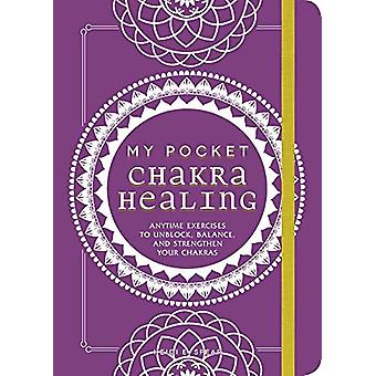 My Pocket Chakra Healing - Anytime Exercises to Unblock - Balance - an