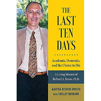 The Last Ten Days - Academia - Dementia - and the Choice to Die - A Lo