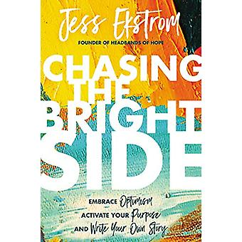 Chasing the Bright Side - Embrace Optimism - Activate Your Purpose - a
