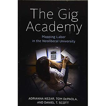 The Gig Academy - Mapping Labor in the Neoliberal University by Adrian