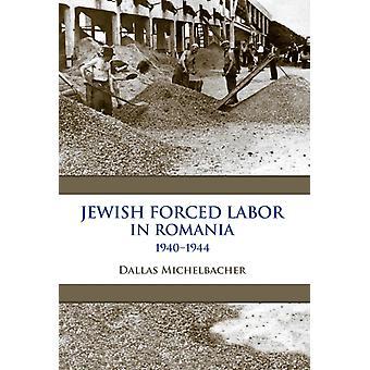 Jewish Forced Labor in Romania 19401944 by Dallas Michelbacher