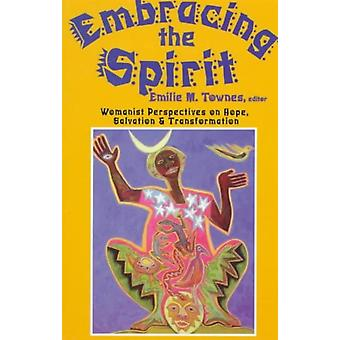 Embracing the Spirit Womanist Perspectives on Hope Salvation and Transformation par Emilie M Townes