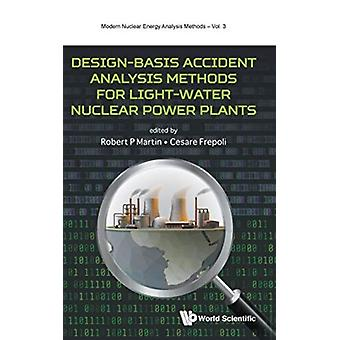Designbasis Accident Analysis Methods For Lightwater Nuclear Power Plants by Edited by Robert Martin & Edited by Cesare Frepoli
