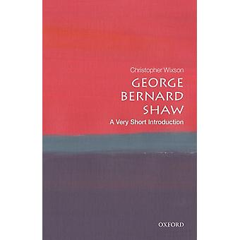 George Bernard Shaw A Very Short Introduction by Wixson & Christopher Eastern Illinois University