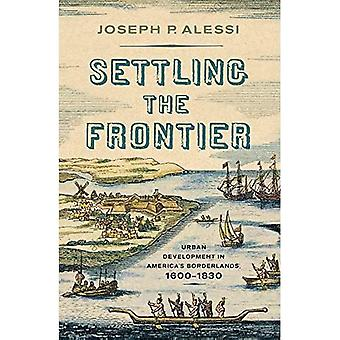 Settling the Frontier: Urban Development in America's Borderlands, 1600-1830