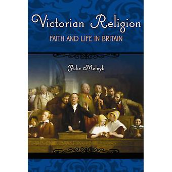 Victorian Religion - Faith and Life in Britain by Julie Melnyk - 97802