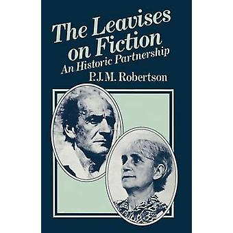 The Leavises on Fiction - An Historic Partnership by P.J.M. Robertson
