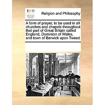 A Form of Prayer to Be Used in All Churches and Chapels Throughout Th