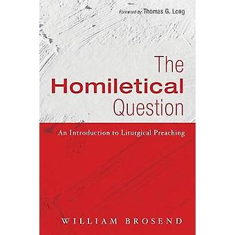 The Homiletical Question by William Brosend - 9781498294775 Book