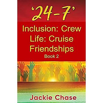 '24-7' Inclusion - Crew Life - Cruise Friendships Book 2 by Jackie Chas