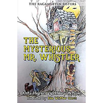 The Ragamuffin Sisters - The Mysterious Mr. Whistler by Anita Higman -
