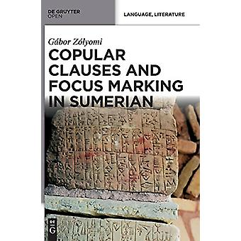 Copular Clauses and Focus Marking in Sumerian by Gabor Zolyomi - 9783