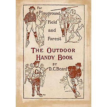 The Outdoor Handy Book - For Playground - Field and Forest by Daniel C