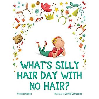 Whats Silly Hair Day with No Hair by Norene Paulson & Illustrated by Camila Carrossine