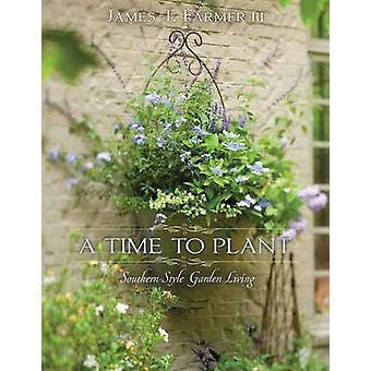 Time to Plant Luxurious Garden Living by T James Farmer