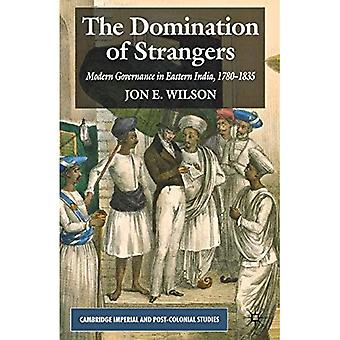 The Domination of Strangers: Modern Governance in Eastern India, 1780-1835