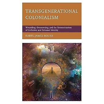 世代を超えた植民地主義の巻き上げは、集団的、個人的アイデンティティの克服と再構築