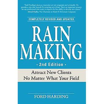 Rain Making  Attract New Clients No Matter What Your Field by Ford Harding