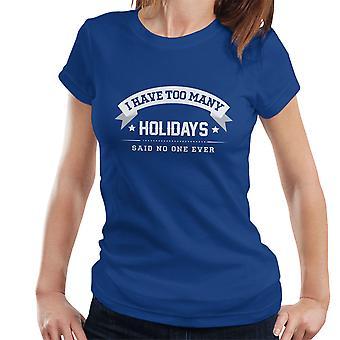 Ik heb te veel vakantie zei geen één ooit Women's T-Shirt