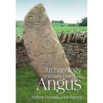 The Archaeology and Early History of Angus by Andy Dunwell - Ian Rals