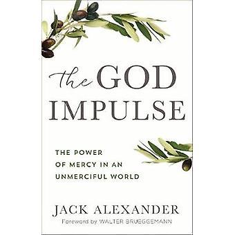 Der Gott-Impuls - die Macht der Gnade in einer unbarmherzigen Welt von Gott