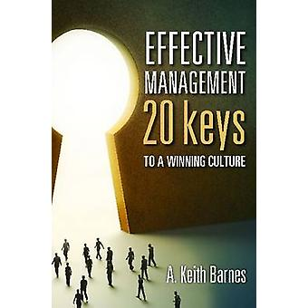 Effective Management - 20 Keys to a Winning Culture by A. Keith Barnes