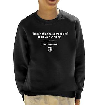 Imagination Has A Great Deal to Do With Winning Quote Kid's Sweatshirt