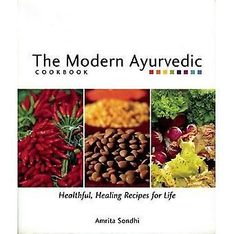 De moderne Ayurvedische kookboek: Gezond, helende recepten voor het leven