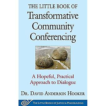 The Little Book of Transformative Community Conferencing: A Hopeful, Practical Approach to Dialogue (Justice and...