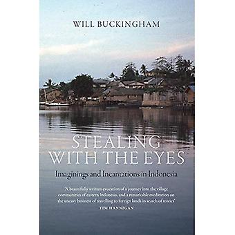Stealing with the Eyes: Imaginings and Incantations in Indonesia