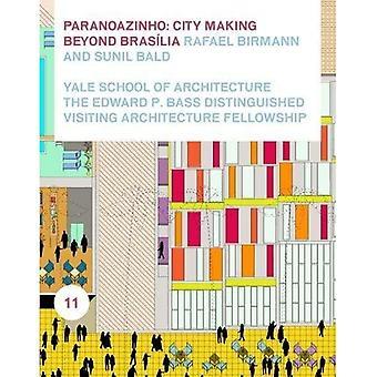 Paranoazinho: City-Making bortom Brasilia, Rafael Birmann och Sunil skallig (Edward P. bas unika besök arkitekturen Fellowshi)